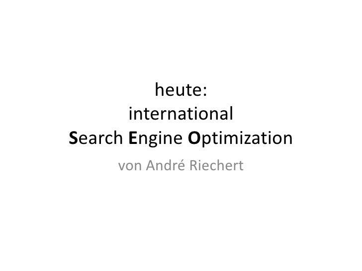 heute:international SearchEngine Optimization<br />von André Riechert<br />