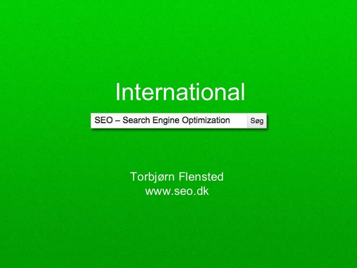 © Flensted Kommunikation | Torbjørn Flensted | Telefon +45 70 26 66 50 Torbjørn Flensted www.seo.dk International