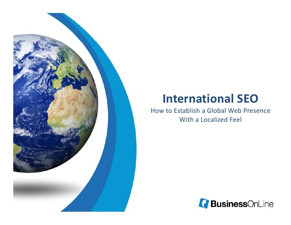 International SEO   International SEOHow to Establish a Global Web Presence          With a Localized Feel