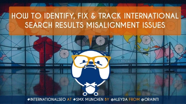 #INTERNATIONALSEO AT #SMX MUNCHEN BY @ALEYDA FROM @ORAINTI HOW TO IDENTIFY, FIX & TRACK INTERNATIONAL SEARCH RESULTS MISAL...