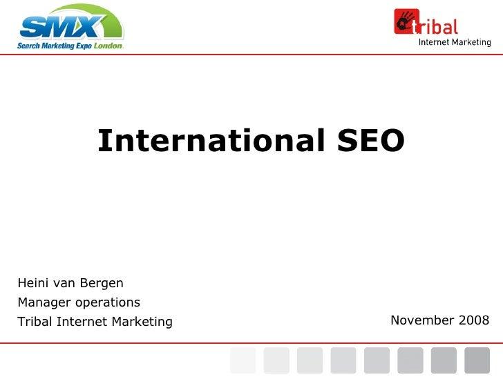 International SEO Heini van Bergen Manager operations Tribal Internet Marketing November 2008