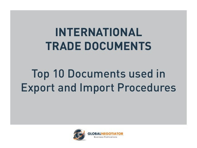 INTERNATIONAL TRADE DOCUMENTS Top 10 Documents used in Export and Import Procedures
