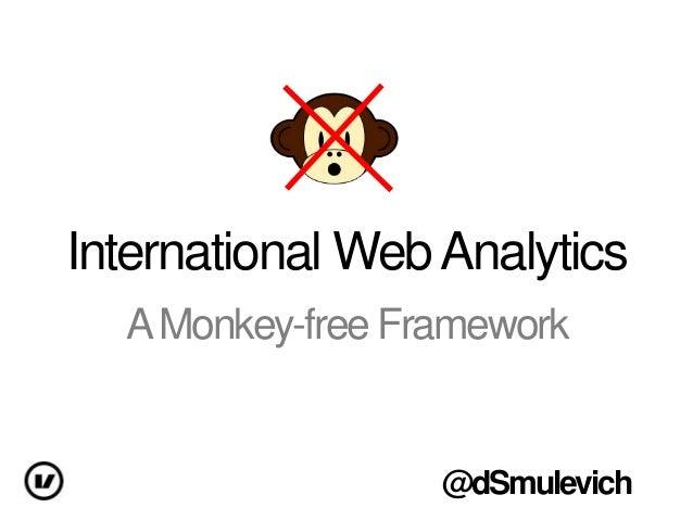 International Web Analytics A Monkey-free Framework  @dSmulevich