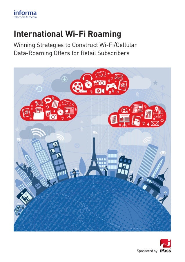 Sponsored byInternational Wi-Fi RoamingWinning Strategies to Construct Wi-Fi/CellularData-Roaming Offers for Retail Subscr...