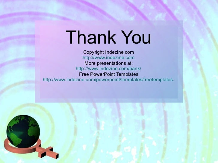Thank You Copyright Indezine.com http://www.indezine.com More presentations at: http://www.indezine.com/bank/ Free PowerPo...