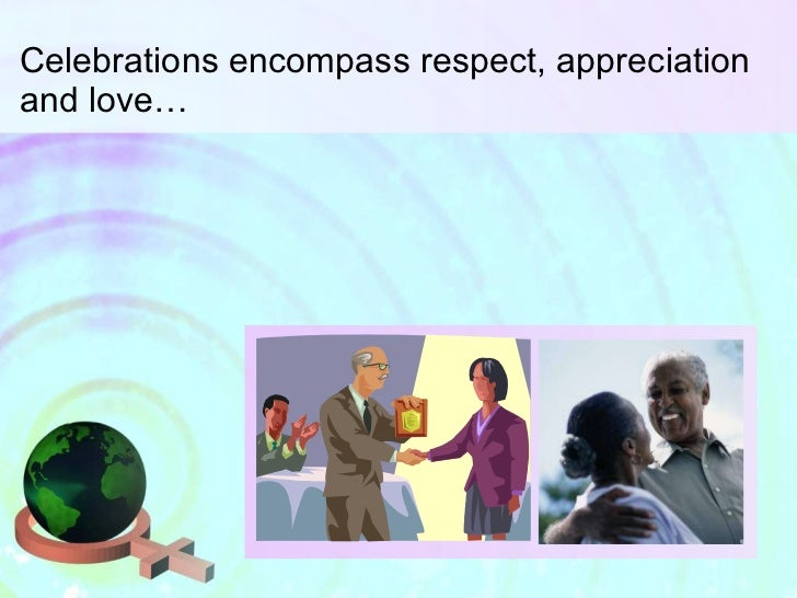Celebrations encompass respect, appreciation and love…