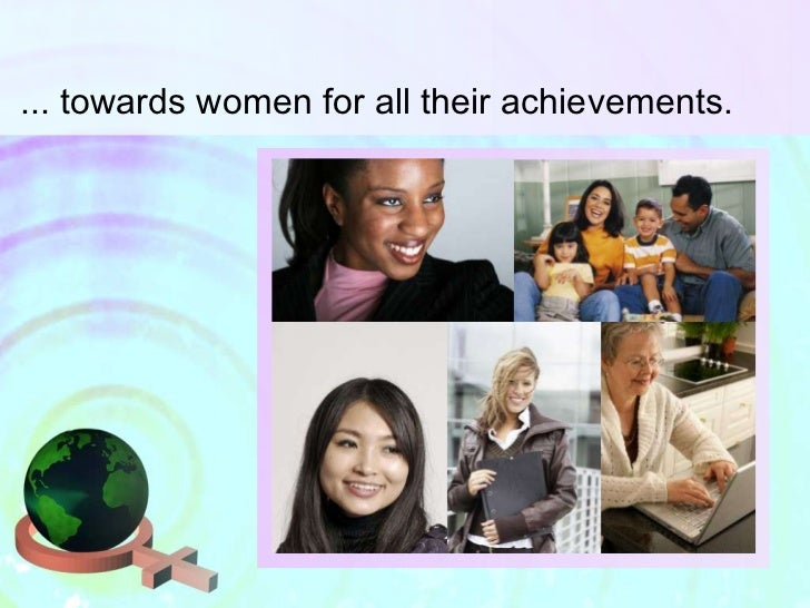 ... towards women for all their achievements.