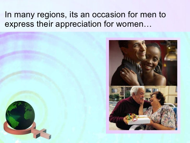 In many regions, its an occasion for men to express their appreciation for women…