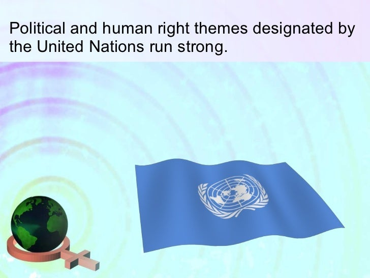 Political and human right themes designated by the United Nations run strong.