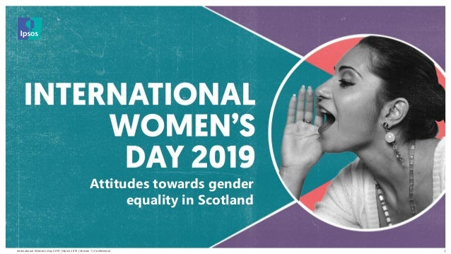 International Women's Day 2019 | March 2019 | Version 1 | Confidential © 2016 Ipsos. All rights reserved. Contains Ipsos' ...