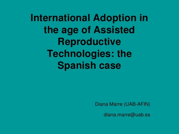 International Adoption in the age of Assisted Reproductive Technologies: the Spanish case<br />Diana Marre (UAB-AFIN)<br /...