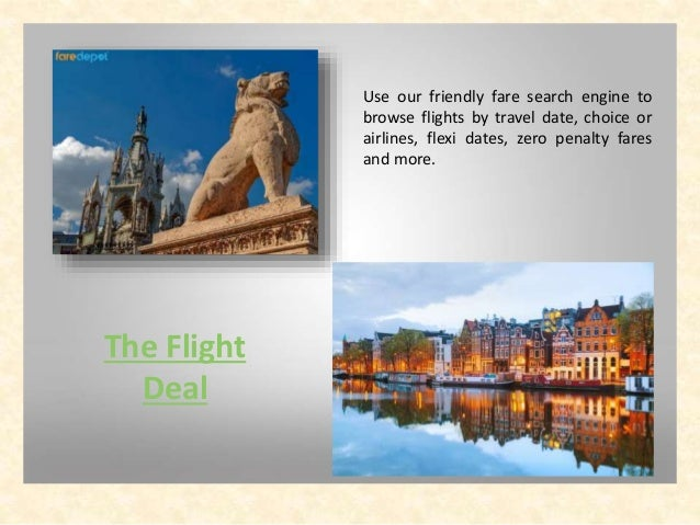 The Flight Deal Use our friendly fare search engine to browse flights by travel date, choice or airlines, flexi dates, zer...