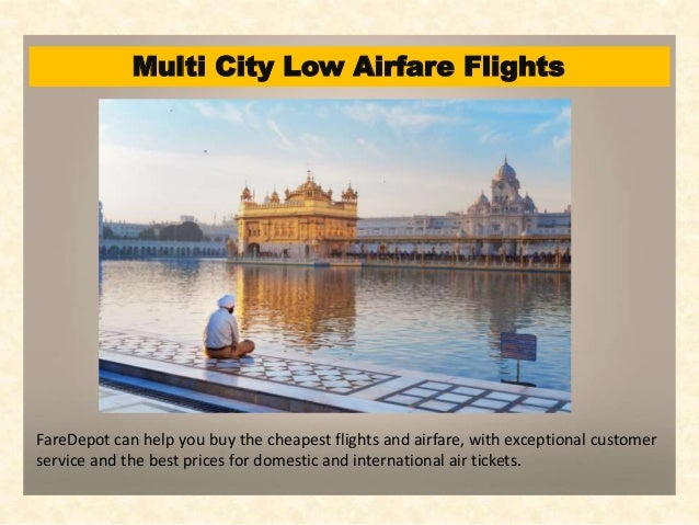 Multi City Low Airfare Flights FareDepot can help you buy the cheapest flights and airfare, with exceptional customer serv...