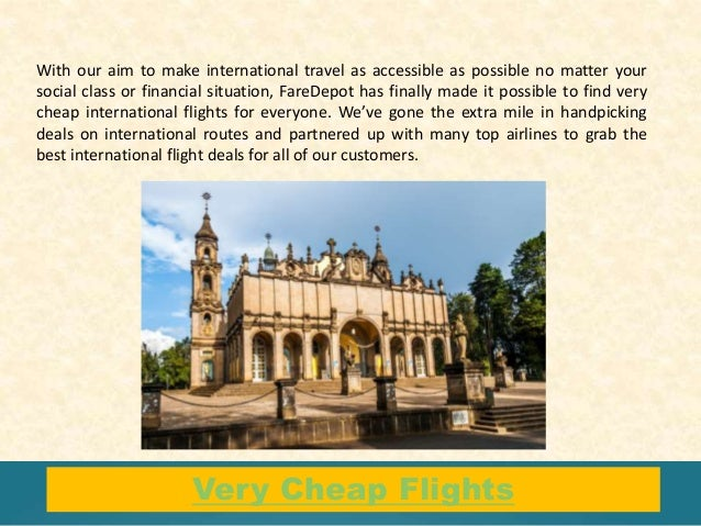 Very Cheap Flights With our aim to make international travel as accessible as possible no matter your social class or fina...