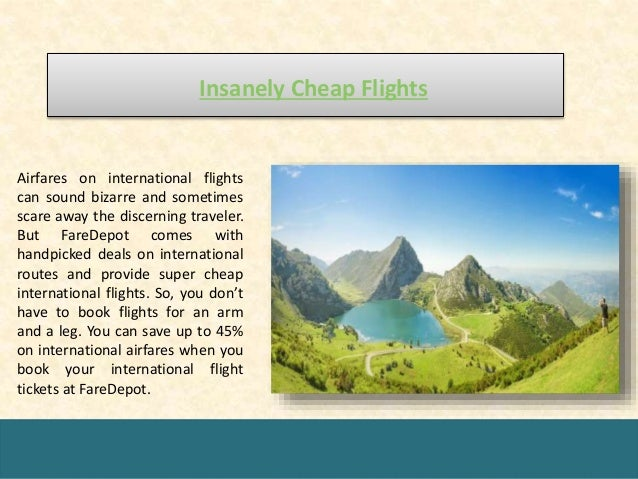 Insanely Cheap Flights Airfares on international flights can sound bizarre and sometimes scare away the discerning travele...