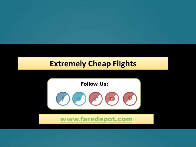 Follow Us: Extremely Cheap Flights www.faredepot.com