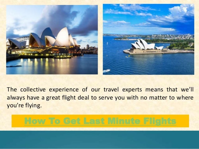 How To Get Last Minute Flights The collective experience of our travel experts means that we'll always have a great flight...