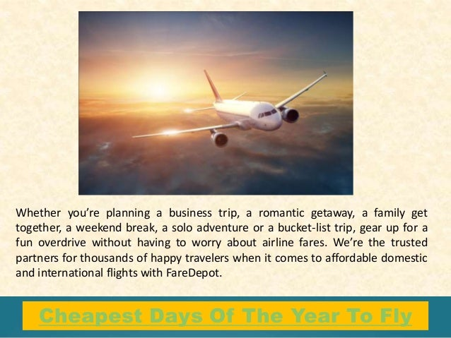 Cheapest Days Of The Year To Fly Whether you're planning a business trip, a romantic getaway, a family get together, a wee...
