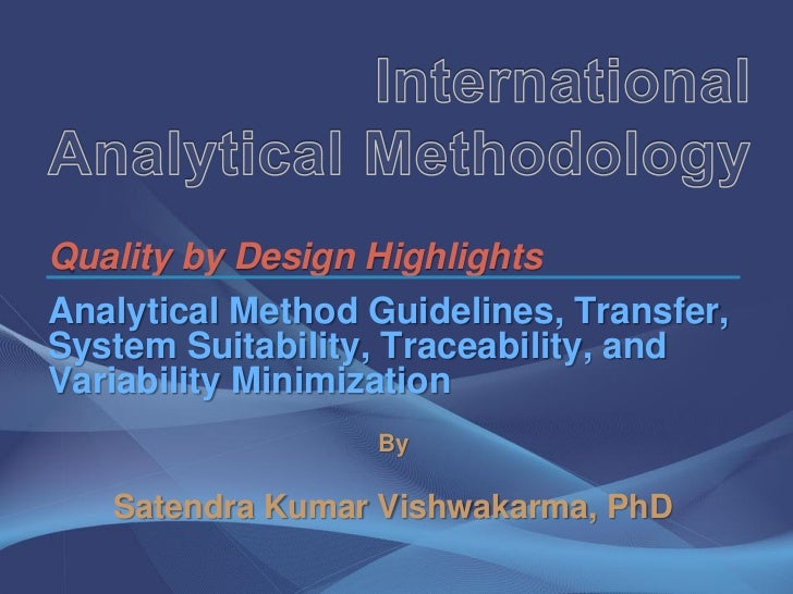 Quality by Design HighlightsAnalytical Method Guidelines, Transfer,System Suitability, Traceability, andVariability Minimi...