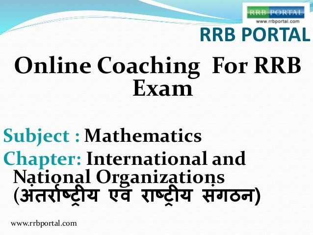 www.rrbportal.com RRB PORTAL Online Coaching For RRB Exam Subject : Mathematics Chapter: International and National Organi...