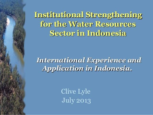 Institutional StrengtheningInstitutional Strengthening for the Water Resourcesfor the Water Resources Sector in IndonesiaS...