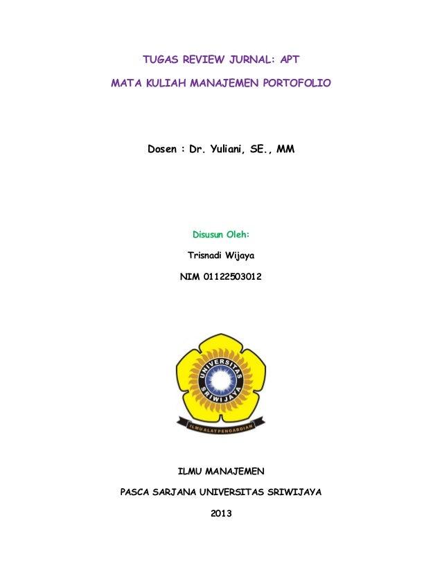 TUGAS REVIEW JURNAL: APT MATA KULIAH MANAJEMEN PORTOFOLIO  Dosen : Dr. Yuliani, SE., MM  Disusun Oleh: Trisnadi Wijaya NIM...