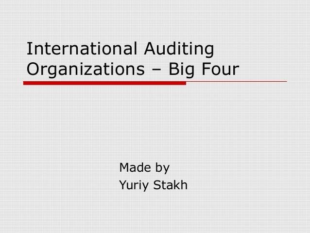 International AuditingOrganizations – Big FourMade byYuriy Stakh