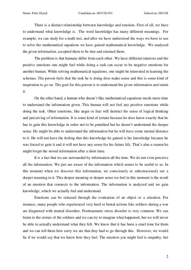 tok essay emotions Tok essays or theory of knowledge essays are usually required for an ib diploma  different areas of knowledge can be reason, language, emotions and others the criteria on your grading will be explicitly given in your instruction notes writing a tok essay requires understanding the issues of the examined knowledge,  subscribe to blog.