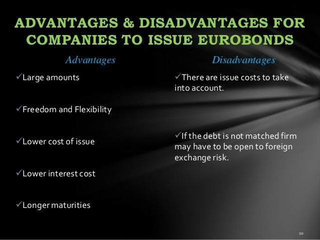 advantages and disadvantages of eurobonds What are the advantages and disadvantages of bonds save cancel already exists would you like  there are several advantages for companies to issue eurobonds.