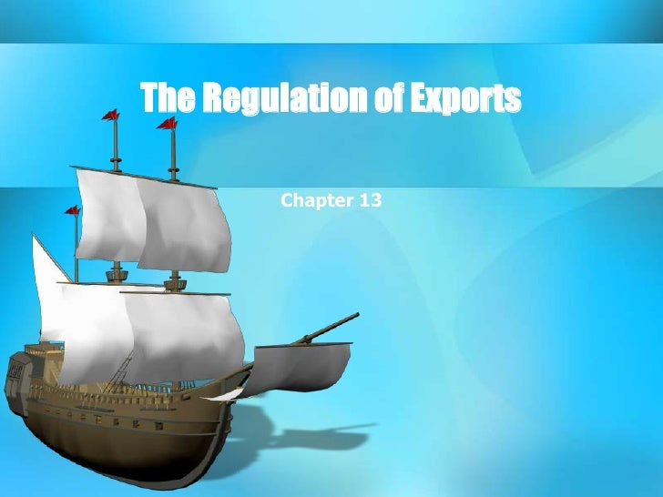 The Regulation of Exports<br />Chapter 13<br />