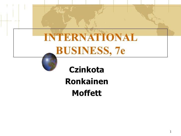 INTERNATIONAL BUSINESS, 7e Czinkota Ronkainen Moffett