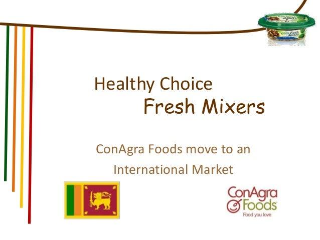 Healthy ChoiceFresh MixersConAgra Foods move to anInternational Market