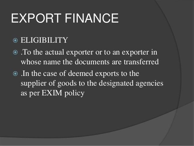 export business finance Export financing is a key competitive factor for exporters and may increase their opportunities of signing a contract there are several advantages for both importers and exporters in having the bank handle and finance the transaction.