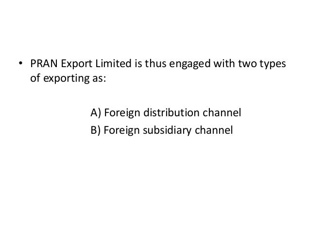 distribution channel of pran bangladesh Company's distribution channel for the saarc region, especially for india   the registered office of the company is located at pran-rfl.