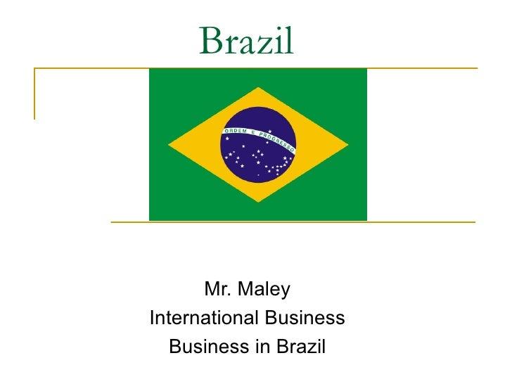Brazil  Mr. Maley International Business Business in Brazil