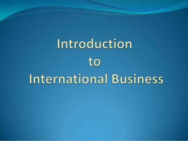 Need for International Business 2  Flow of ideas, services, and capital.  New choices  M&A  Mobility of labor, capital...
