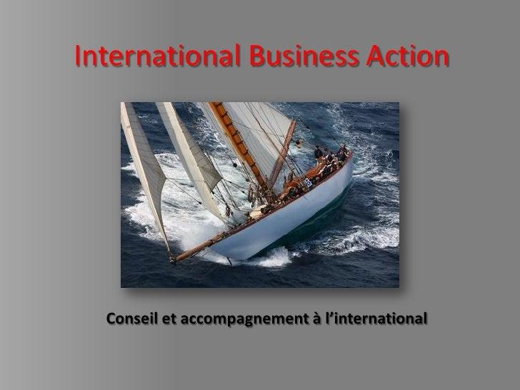 International Business Action       Conseil et accompagnement à l'international
