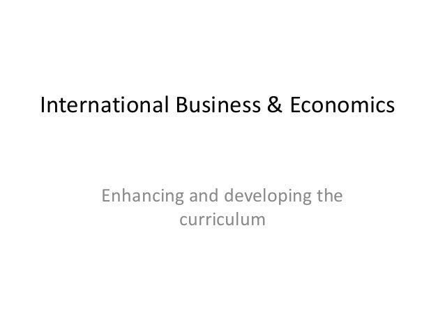 International Business & Economics  Enhancing and developing the curriculum