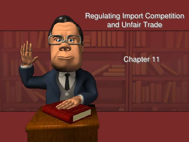 Regulating Import Competition and Unfair Trade<br />Chapter 11<br />