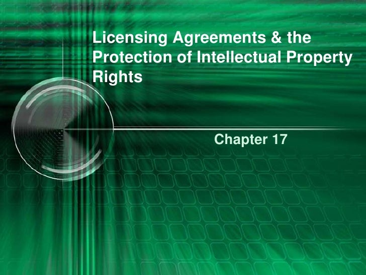 Licensing Agreements & theProtection of Intellectual Property Rights<br />Chapter 17<br />