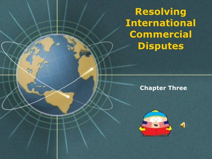 Resolving InternationalCommercial Disputes<br />Chapter Three<br />
