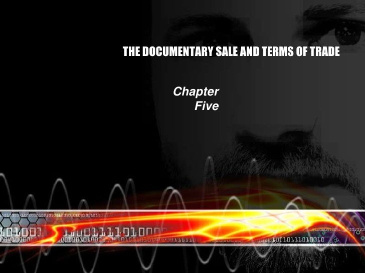 THE DOCUMENTARY SALE AND TERMS OF TRADE<br />Chapter Five<br />