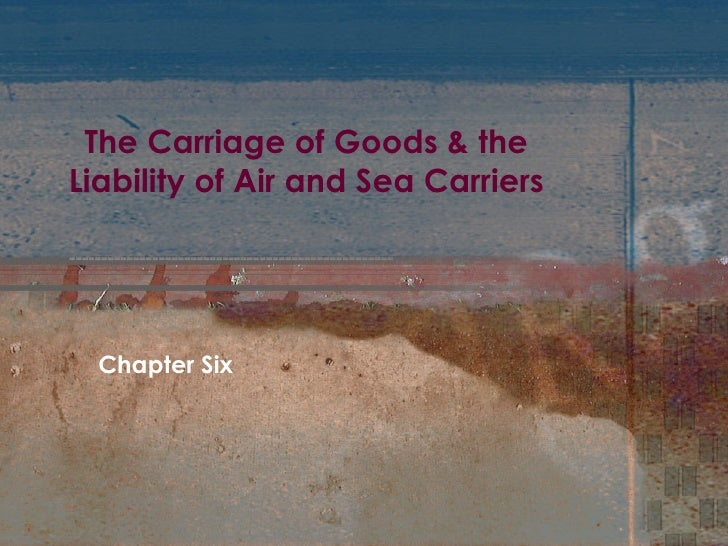 The Carriage of Goods & the Liability of Air and Sea Carriers Chapter Six