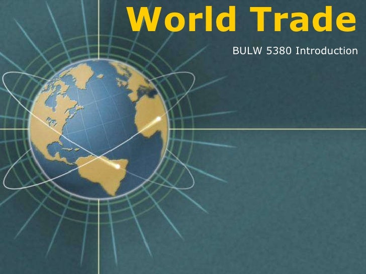 World Trade<br />BULW 5380 Introduction<br />