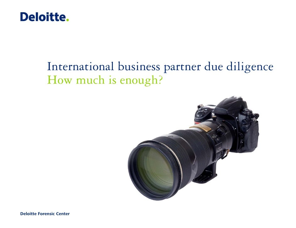International business partner due diligence             How much is enough?Deloitte Forensic Center