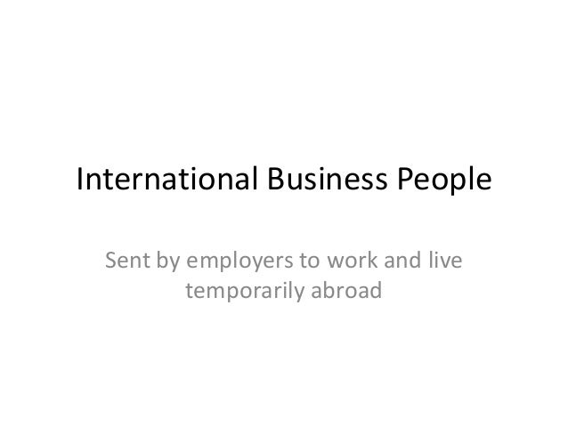 International Business People  Sent by employers to work and live          temporarily abroad