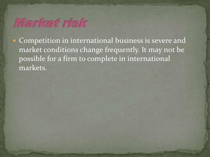 considering risks in international business International business risk 1 objectives and cultures of different countries are the main causes of international business risks.