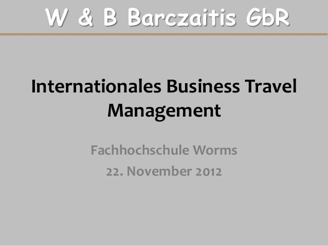 W & B Barczaitis GbRInternationales Business Travel         Management      Fachhochschule Worms        22. November 2012