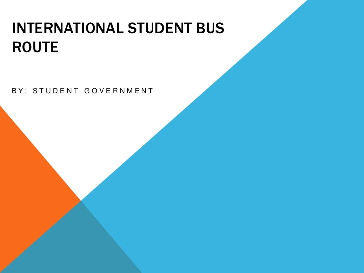 INTERNATIONAL STUDENT BUSROUTEBY: STUDENT GOVERNMENT