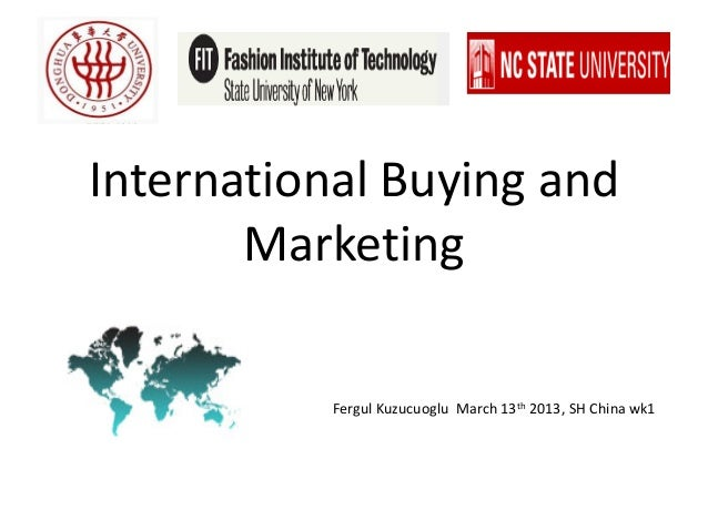 International Buying and Marketing Fergul Kuzucuoglu March 13th 2013, SH China wk1